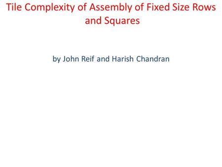 Tile Complexity of Assembly of Fixed Size Rows and Squares by John Reif and Harish Chandran.