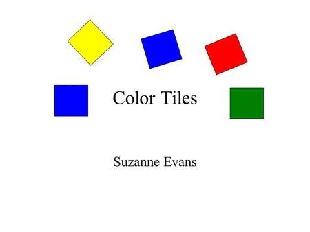Color Tiles Suzanne Evans. You will need 10 each...