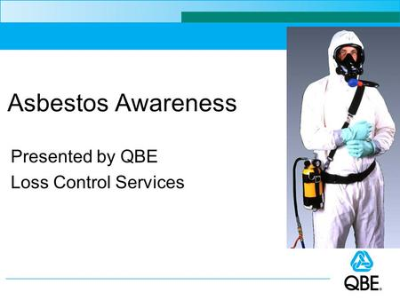 Asbestos Awareness Presented by QBE Loss Control Services.