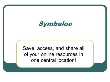 Symbaloo Save, access, and share all of your online resources in one central location!