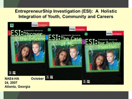 EntrepreneurShip Investigation (ESI): A Holistic Integration of Youth, Community and Careers NAE4-HA October 24, 2007 Atlanta, Georgia.