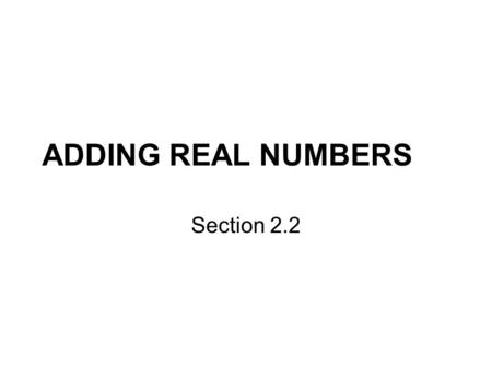 ADDING REAL NUMBERS Section 2.2.