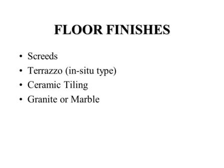 FLOOR FINISHES Screeds Terrazzo (in-situ type) Ceramic Tiling