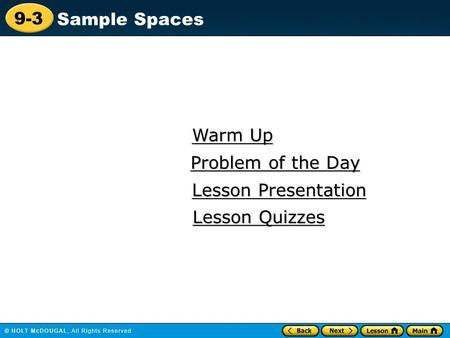 9-3 Sample Spaces Warm Up Warm Up Lesson Presentation Lesson Presentation Problem of the Day Problem of the Day Lesson Quizzes Lesson Quizzes.