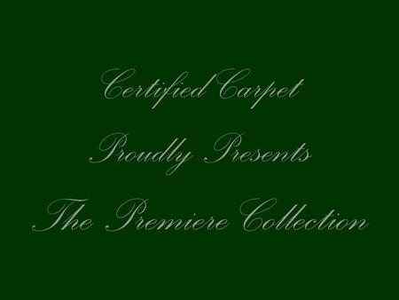 Certified Carpet Proudly Presents The Premiere Collection
