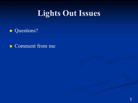Lights Out Issues Questions? Comment from me.