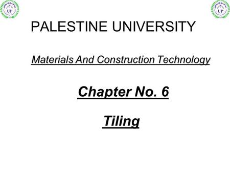 Materials And Construction Technology PALESTINE UNIVERSITY Chapter No. 6 Tiling.