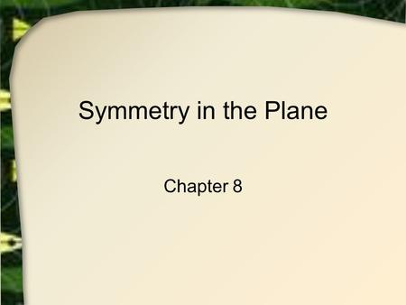 Symmetry in the Plane Chapter 8.