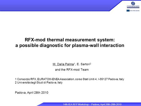 14th IEA RFP Workshop – Padova, April 26th-28th 2010 RFX-mod thermal measurement system: a possible diagnostic for plasma-wall interaction M. Dalla Palma.