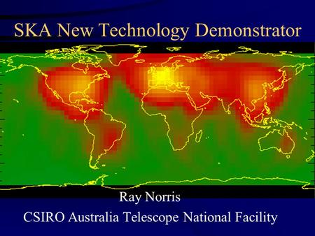 SKA New Technology Demonstrator Ray Norris CSIRO Australia Telescope National Facility.
