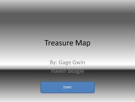 Treasure Map By: Gage Gwin Haven Beagle START. Step 1 23 tiles south CONTINUE.