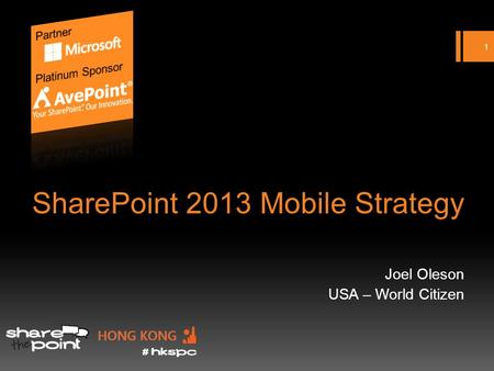 SharePoint 2013 Mobile Strategy Joel Oleson USA – World Citizen 1.