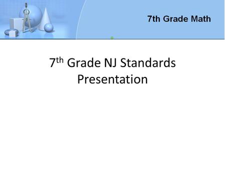 7 th Grade NJ Standards Presentation. A B 0 1 2 Draw on the number line above where the product of A and B would fall. Label your point C Explain your.