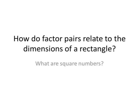 How do factor pairs relate to the dimensions of a rectangle?