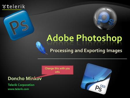 Processing and Exporting Images Doncho Minkov Telerik Corporation www.telerik.com Change this with you info.