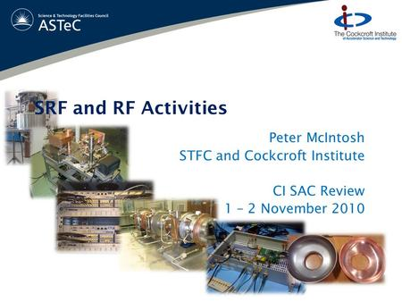 Peter McIntosh STFC and Cockcroft Institute CI SAC Review 1 – 2 November 2010 SRF and RF Activities.
