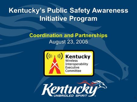1 Kentuckys Public Safety Awareness Initiative Program Coordination and Partnerships August 23, 2005.