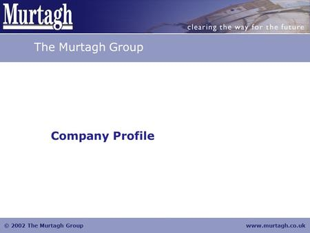 © 2002 The Murtagh Groupwww.murtagh.co.uk Company Profile The Murtagh Group.