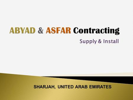 Supply & Install SHARJAH, UNITED ARAB EMIRATES. Our professional & Reliable Work Brochure ….