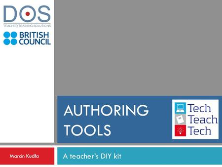 AUTHORING TOOLS A teachers DIY kit Marcin Kudła. Authoring tools – the basics AT enable you to create your own teaching materials for FREE AT can have.