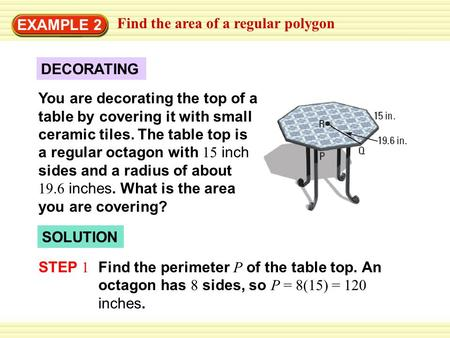 EXAMPLE 2 Find the area of a regular polygon DECORATING You are decorating the top of a table by covering it with small ceramic tiles. The table top is.