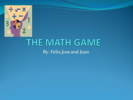By: Felix,Jose and Juan The Explanation During math class,4 students used 60 tiles to play a math game. Each student received the same number of tiles.