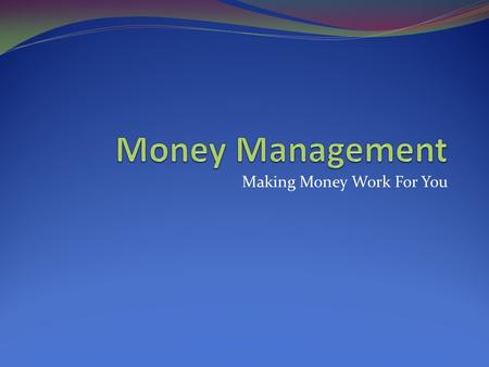 Making Money Work For You