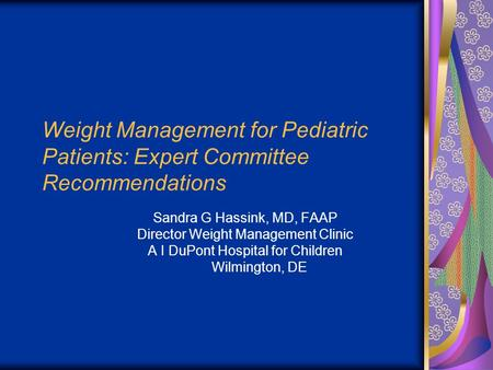 Weight Management for Pediatric Patients: Expert Committee Recommendations Sandra G Hassink, MD, FAAP Director Weight Management Clinic A I DuPont Hospital.