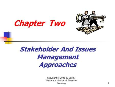Copyright © 2003 by South- Western, a division of Thomson Learning1 Chapter Two Stakeholder And Issues Management Approaches.