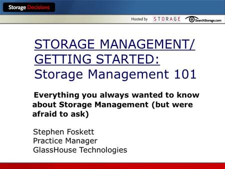 STORAGE MANAGEMENT/ GETTING STARTED: Storage Management 101 Everything you always wanted to know about Storage Management (but were afraid to ask) Stephen.