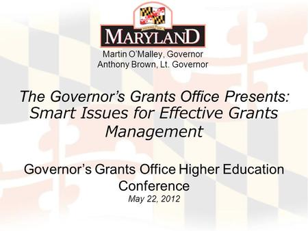 The Governors Grants Office Presents: Smart Issues for Effective Grants Management Governors Grants Office Higher Education Conference May 22, 2012 Martin.