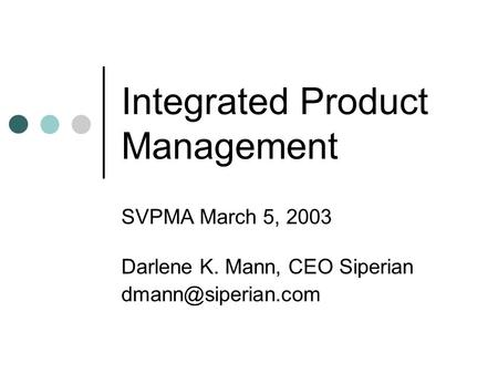 Integrated Product Management SVPMA March 5, 2003 Darlene K. Mann, CEO Siperian