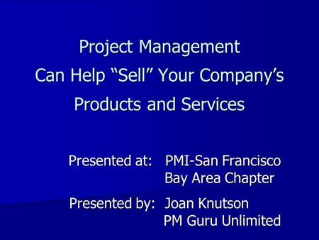 Presented at:	PMI-San Francisco Bay Area Chapter