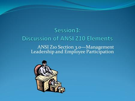 Session3: Discussion of ANSI Z10 Elements
