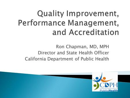 Ron Chapman, MD, MPH Director and State Health Officer California Department of Public Health.