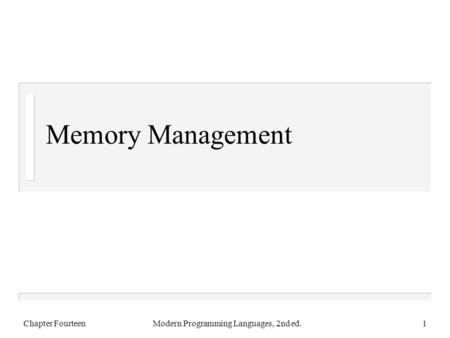 Memory Management Chapter FourteenModern Programming Languages, 2nd ed.1.