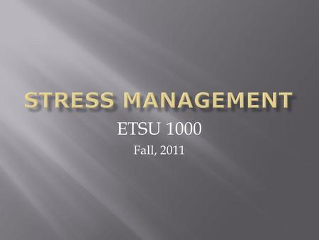 ETSU 1000 Fall, 2011. Stress is simply the bodys non-specific response to any demand made on it. Some stress is good and helps us stay alert to accomplish.