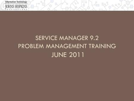 SERVICE MANAGER 9.2 PROBLEM MANAGEMENT TRAINING JUNE 2011.