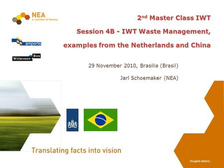 Registratienr: 2 nd Master Class IWT Session 4B - IWT Waste Management, examples from the Netherlands and China 29 November 2010, Brasilia (Brasil) Jarl.