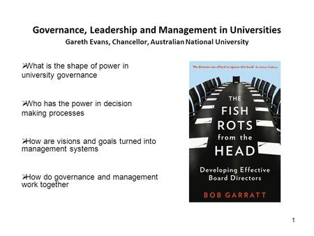 1 Governance, Leadership and Management in Universities Gareth Evans, Chancellor, Australian National University What is the shape of power in university.