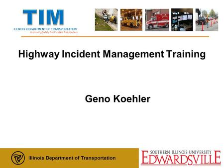 ILLINOIS DEPARTMENT OF TRANSPORTATION Improving Safety For Incident Responders Illinois Department of Transportation Update: December, 2012 Highway Incident.
