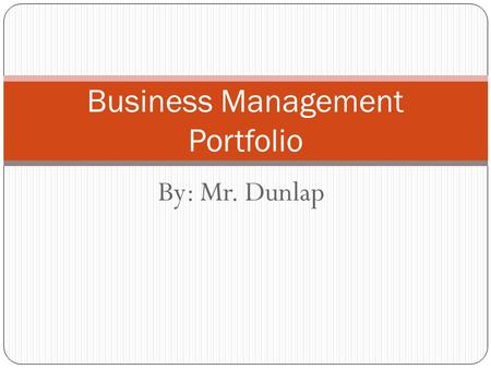 By: Mr. Dunlap Business Management Portfolio. What is Management Deciding how to best use an organizations resources Resources include, but not limited.