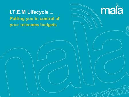 Putting you in control of your telecoms budgets I.T.E.M Lifecycle sm.