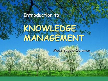 KNOWLEDGEMANAGEMENT Madz Baguio-Quiamco Introduction to.