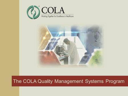 The COLA Quality Management Systems Program. 2 Introduction COLA Quality Management Systems Program An ISO 15189:2003 Accreditation Program.
