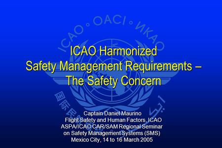 ICAO Harmonized Safety Management Requirements – The Safety Concern ICAO Harmonized Safety Management Requirements – The Safety Concern Captain Daniel.