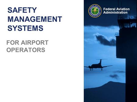 Federal Aviation Administration SAFETY MANAGEMENT SYSTEMS FOR AIRPORT OPERATORS.