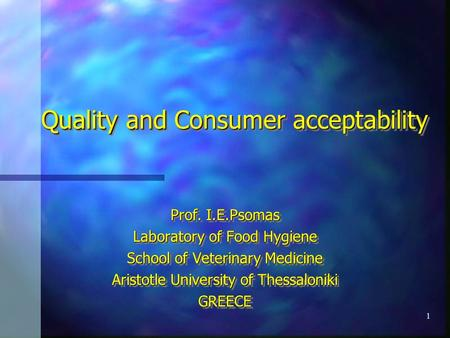 1 Quality and Consumer acceptability Prof. I.E.Psomas Laboratory of Food Hygiene School of Veterinary Medicine Aristotle University of Thessaloniki GREECE.