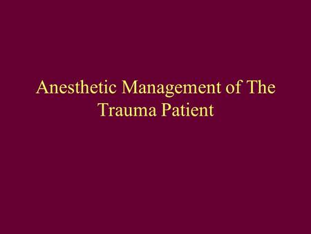 Anesthetic Management of The Trauma Patient. Baseline Prior To OR BP 90/40 | HR 130s | Intubated CV Left chest ant & post wounds/ left calf wound Right.