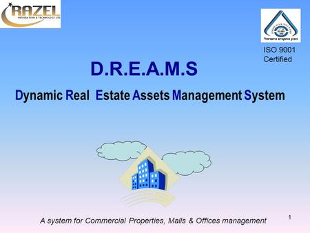 1 Dynamic Real Estate Assets Management System A system for Commercial Properties, Malls & Offices management ISO 9001 Certified D.R.E.A.M.S.